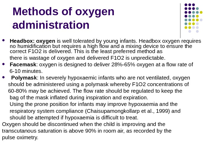 Methods of oxygen administration Headbox: oxygen is well tolerated by young infants. Headbox oxygen requires no