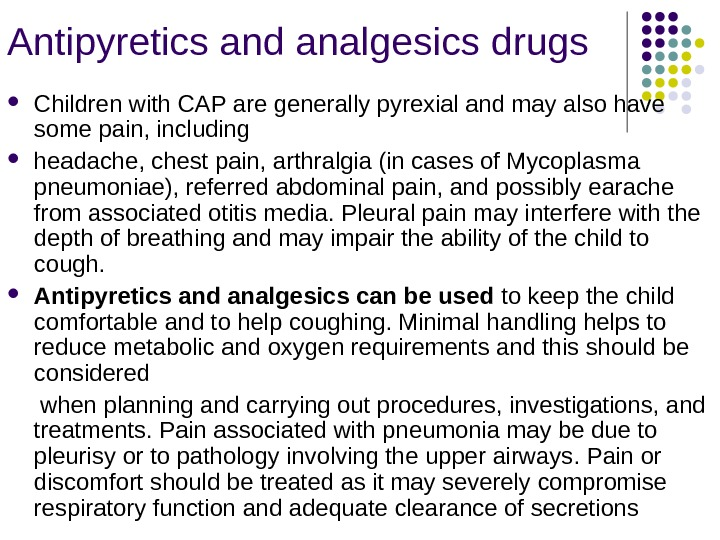 Antipyretics and analgesics drugs Children with CAP are generally pyrexial and may also have some pain,