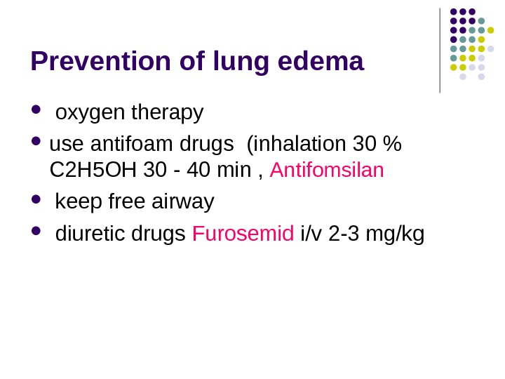 Prevention of lung edema  oxygen therapy use antifoam drugs  ( inhalation 30  C