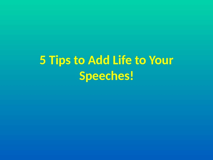 5 Tips to Add Life to Your Speeches!