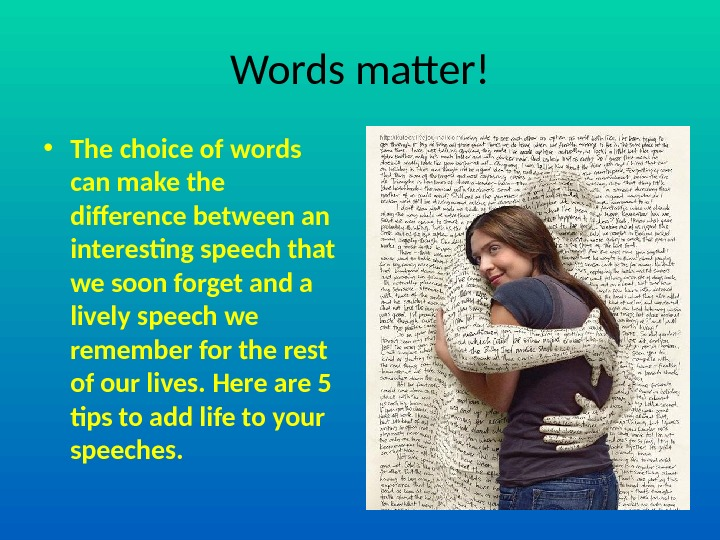 Words matter! • The choice of words can make the difference between an interesting speech that