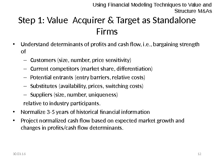 30. 03. 16 12 Step 1: Value Acquirer & Target as Standalone Firms • Understand determinants