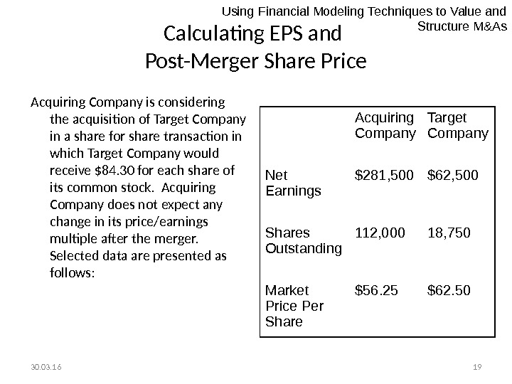30. 03. 16 19 Calculating EPS and Post-Merger Share Price Acquiring Company is considering the acquisition