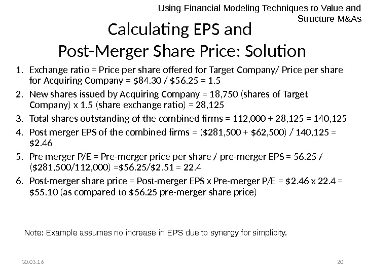 30. 03. 16 20 Calculating EPS and Post-Merger Share Price: Solution 1. Exchange ratio = Price
