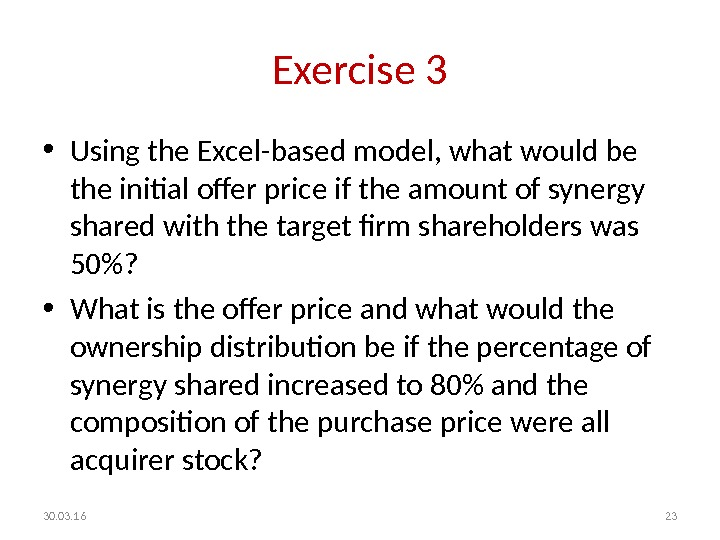 Exercise 3 • Using the Excel-based model, what would be the initial offer price if the