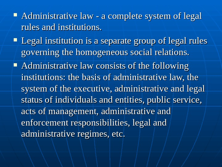 Administrative law - a complete system of legal rules and institutions.  Legal institution