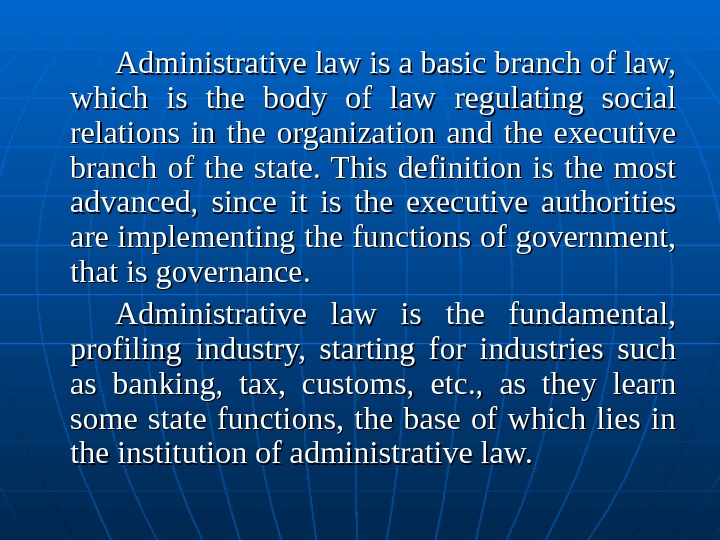 Administrative law is a basic branch of law,  which is the body of