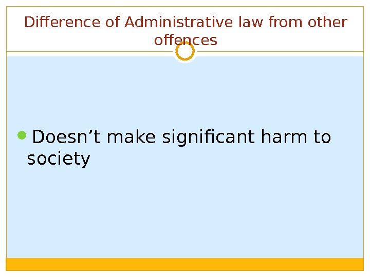 Difference of Administrative law from other offences Doesn't make significant harm to society