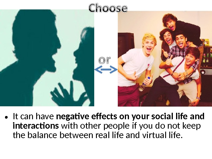 • It can have negative effects on your social life and interactions with other people