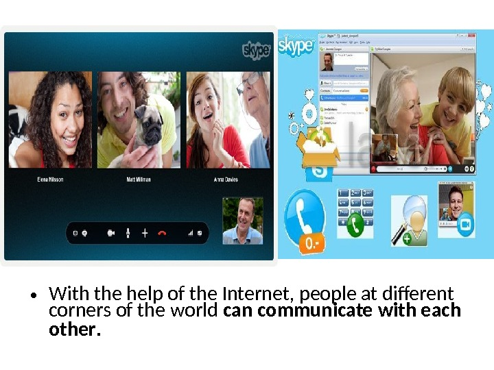 • With the help of the Internet, people at different corners of the world can