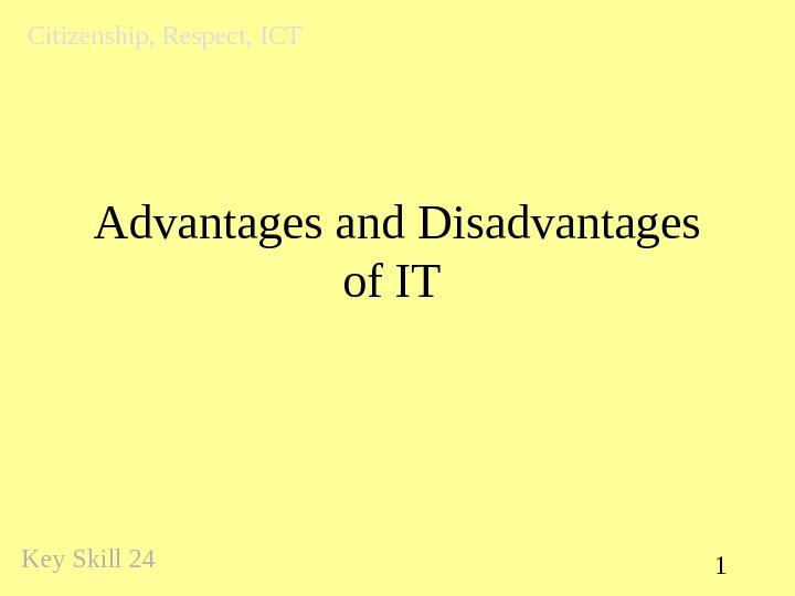 1 Advantages and Disadvantages of IT Key Skill 24 Citizenship, Respect, ICT