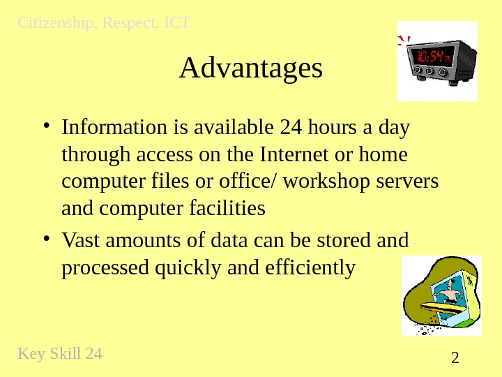 2 Advantages • Information is available 24 hours a day through access on the Internet