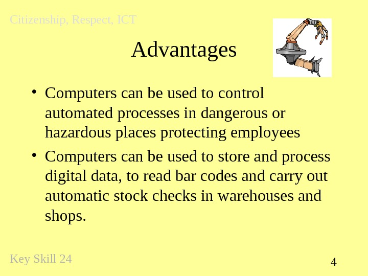 4 Advantages • Computers can be used to control automated processes in dangerous or hazardous