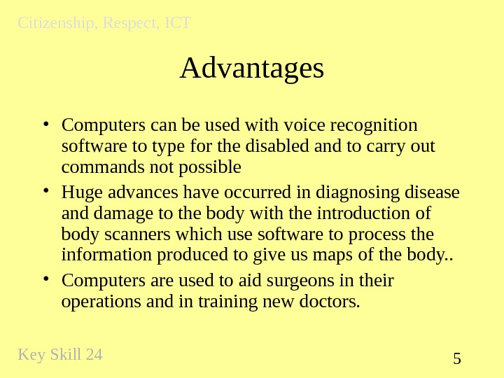 5 Advantages • Computers can be used with voice recognition software to type for the