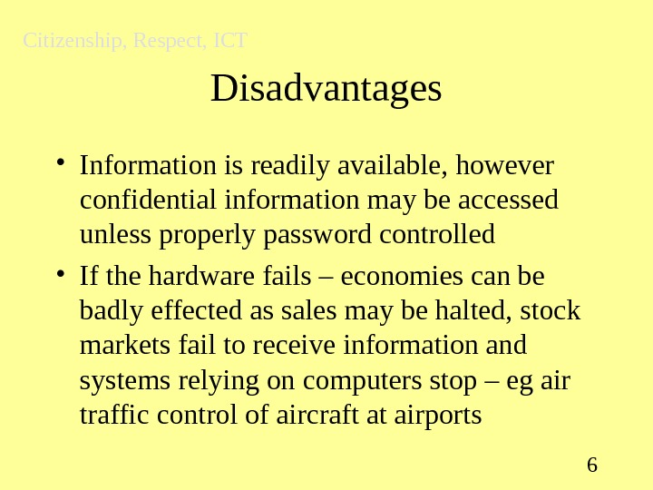 6 Disadvantages • Information is readily available, however confidential information may be accessed unless properly
