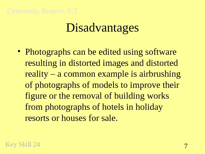 7 Disadvantages • Photographs can be edited using software resulting in distorted images and distorted