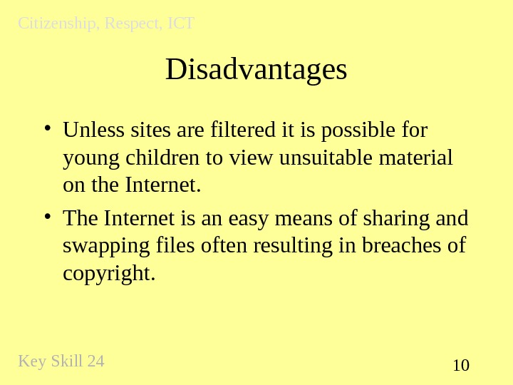 10 Disadvantages • Unless sites are filtered it is possible for young children to view