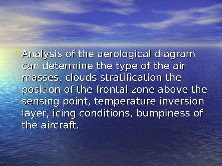 • Analysis of the aerological diagram can determine the type of the air masses,