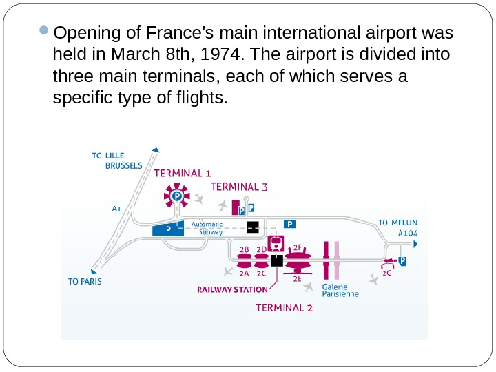 Opening of France's main international airport was held in March 8 th, 1974. The airport