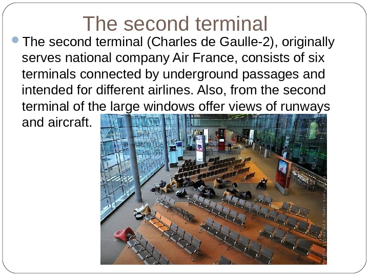 The second terminal (Charles de Gaulle-2), originally serves national company Air France, consists of