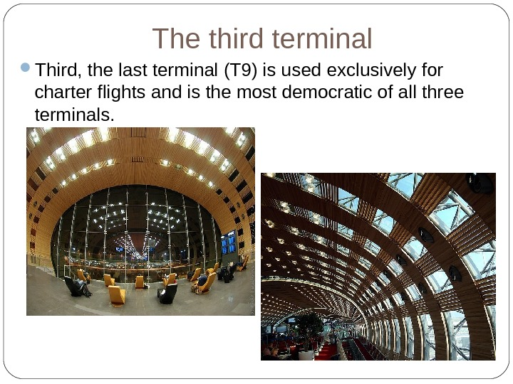 The third terminal Third, the last terminal (T 9) is used exclusively for