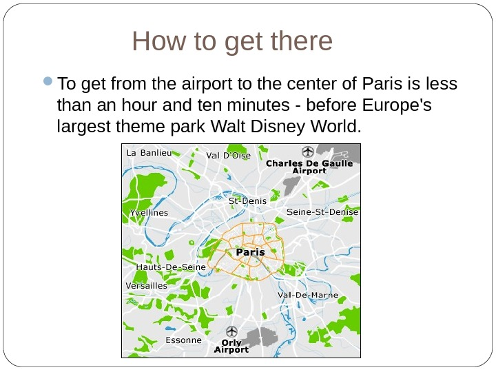 How to get there To get from the airport to the center of Paris