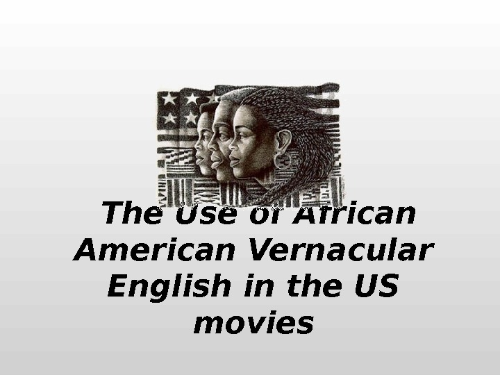 The Use of African American Vernacular English in the US movies