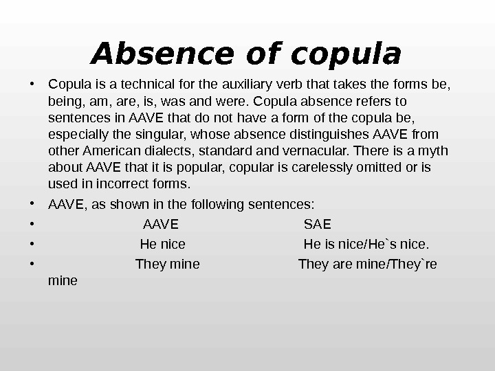 Absence of copula • Copula is a technical for the auxiliary verb that takes the forms