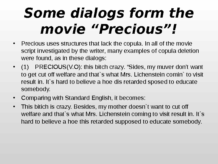 "Some dialogs form the movie ""Precious""! • Precious uses structures that lack the copula. In all"
