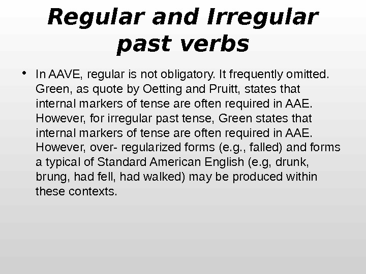 Regular and Irregular past verbs • In AAVE, regular is not obligatory. It frequently omitted.