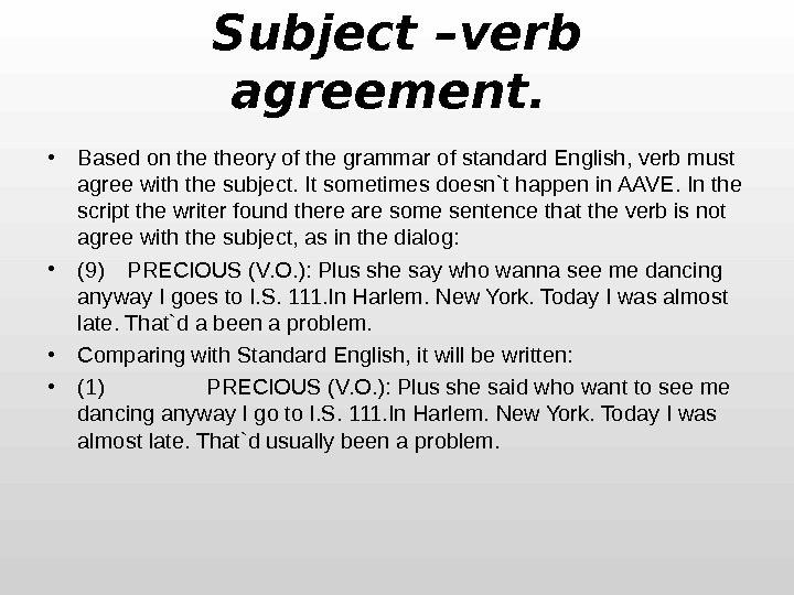 Subject –verb agreement.  • Based on theory of the grammar of standard English, verb must