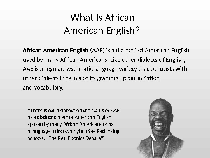 What Is African American English ?  African American English  (AAE) is a dialect *
