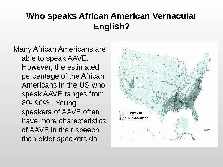 Who speaks African American Vernacular English? Many African Americans are able to speak AAVE.  However,