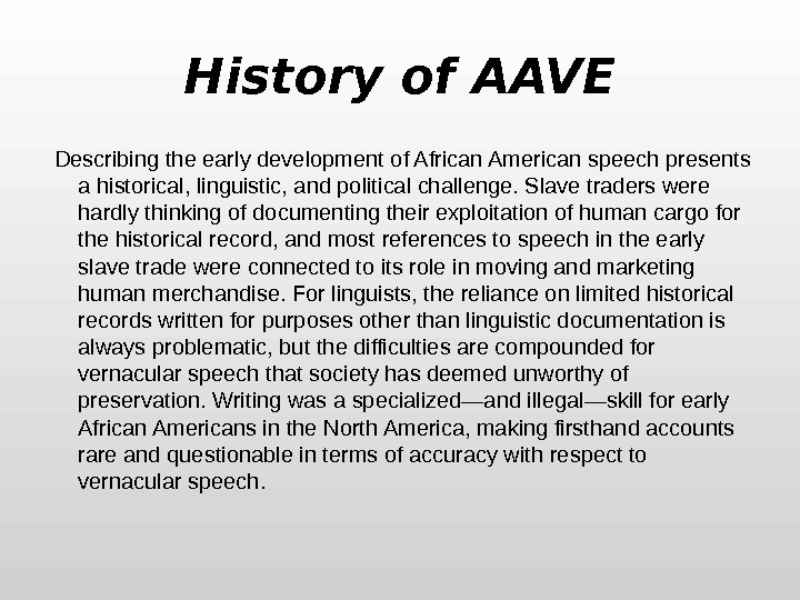 History of AAVE  Describing the early development of African American speech presents a historical, linguistic,