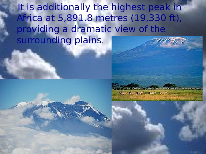 It is additionally the highest peak in Africa at 5, 891. 8 metres (19,