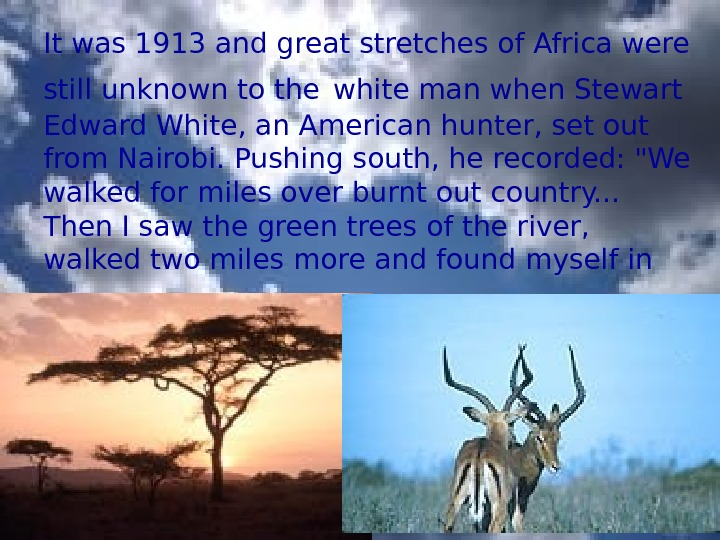 It was 1913 and great stretches of Africa were still unknown to the  white man