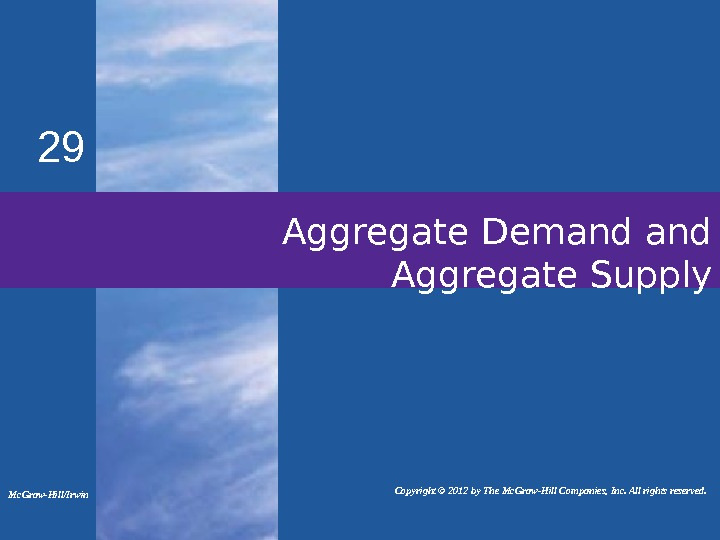 Aggregate Demand Aggregate Supply 29 Mc. Graw-Hill/Irwin   Copyright © 2012 by The Mc. Graw-Hill