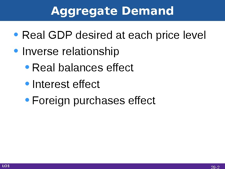 Aggregate Demand • Real GDP desired at each price level • Inverse relationship • Real balances