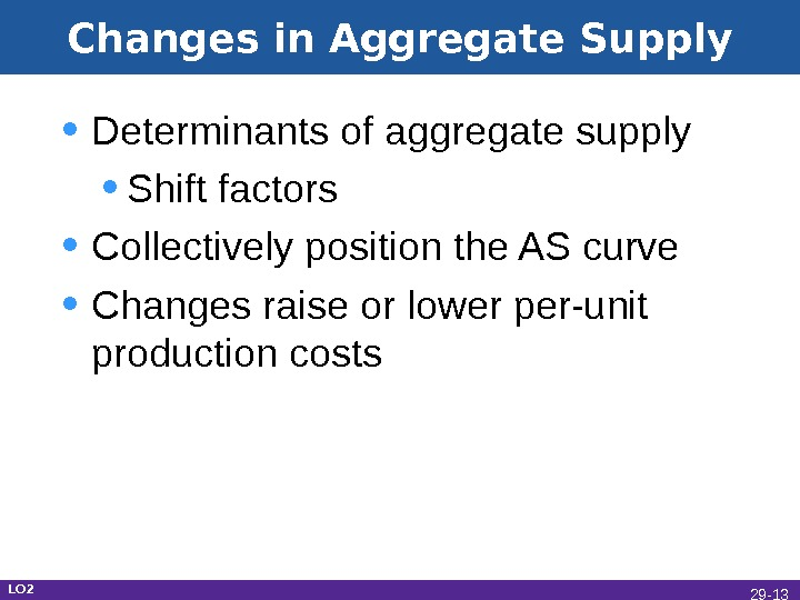 Changes in Aggregate Supply • Determinants of aggregate supply • Shift factors • Collectively position the