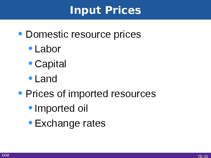 Input Prices • Domestic resource prices • Labor • Capital • Land • Prices of imported