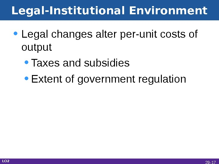 Legal-Institutional Environment • Legal changes alter per-unit costs of output • Taxes and subsidies • Extent