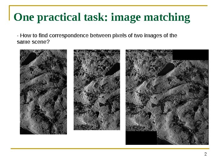One practical task: image matching 2 - How to find correspondence between pixels of two images