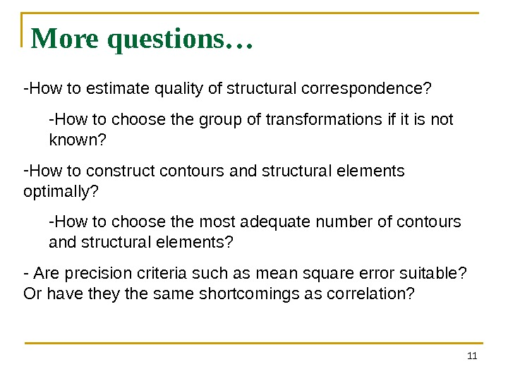 More questions… 11 - How to estimate quality of structural correspondence? - How to choose the