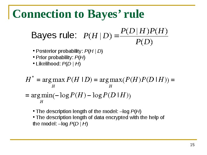 Connection to Bayes' rule 15)( )()|( DP HPHDP DHPBayes rule:  •  P osterior probability