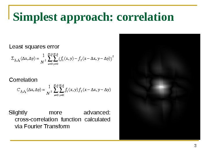 3 Simplest approach: correlation Slightly more advanced:  cross-correlation function calculated via Fourier Transform  f