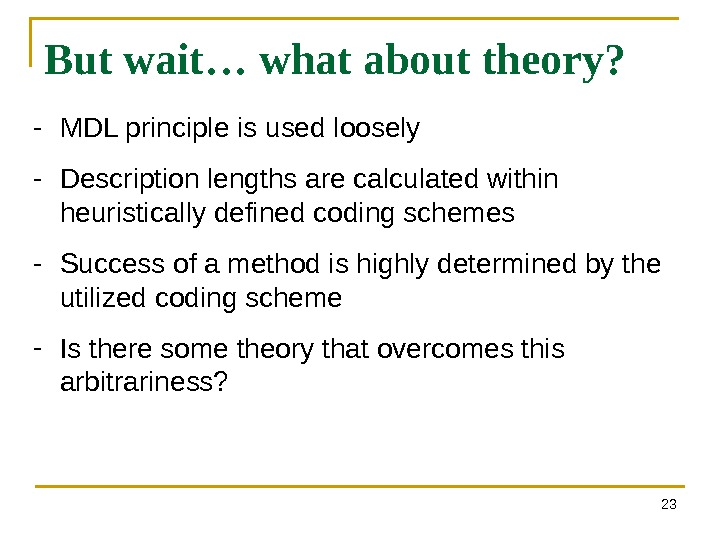 23 But wait… what about theory? - MDL principle is used loosely - Description lengths are