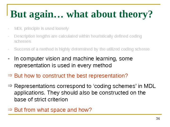 36 But again… what about theory? - MDL principle is used loosely - Description lengths are