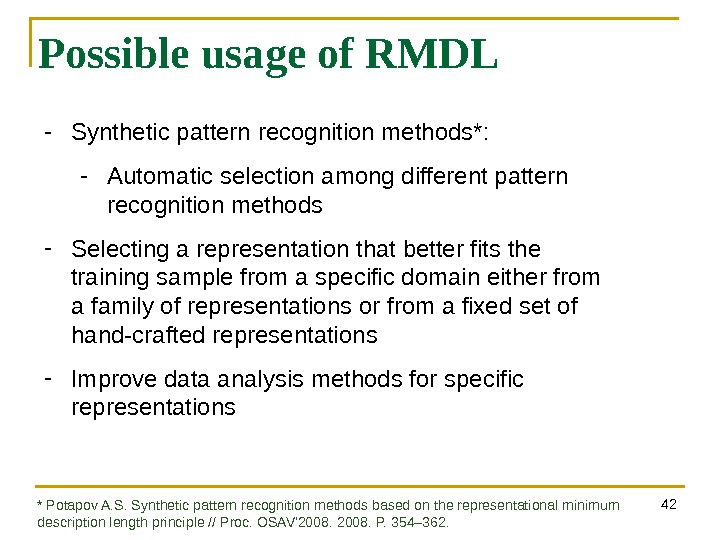 42 Possible usage of RMDL - Synthetic pattern recognition methods*: - Automatic selection among different pattern