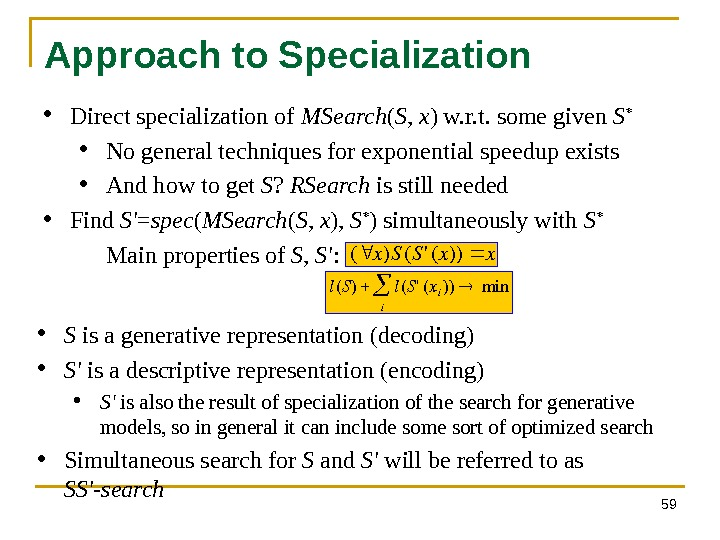 59 Approach to Specialization • Direct specialization of MSearch ( S ,  x ) w.