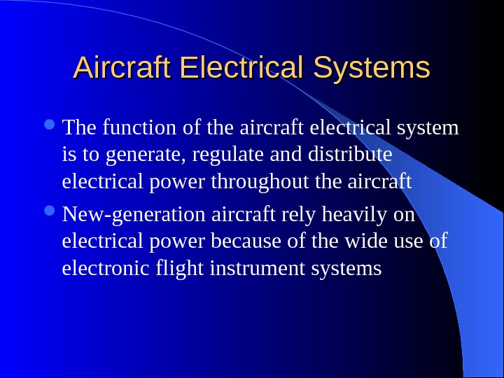 Aircraft Electrical Systems The function of the aircraft electrical system is to generate, regulate and distribute